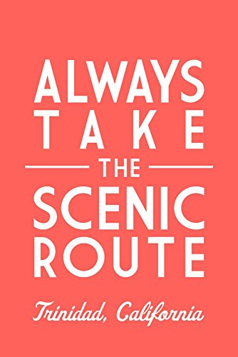 (Trinidad, California - Always Take the Scenic Route - Simply Said (12x18 Fine Art Print, Home Wall Decor Artwork Poster))