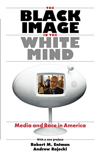 The Black Image in the White Mind: Media and Race in America (Harvard Univ. Kennedy School of Gov't Goldsmith Book Prize