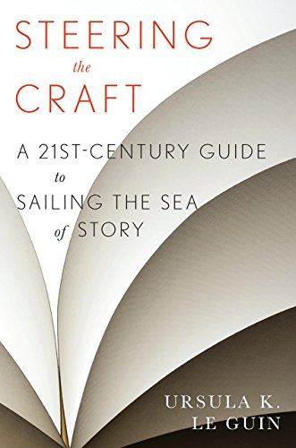 Steering the Craft: A Twenty-First-Century Guide to Sailing the Sea of Story cover