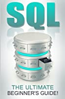 SQL: The Ultimate Beginner's Guide! Front Cover