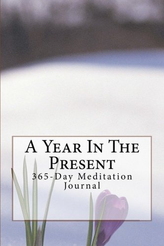 A Year In The Present: A Meditation Journal