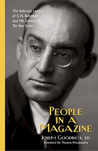People in a Magazine: The Selected Letters of S. N. Behrman and His Editors at
