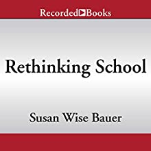Rethinking School: How to Take Charge of Your Child's Education Audiobook by Susan Wise Bauer Narrated by Christina Moore