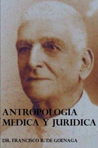 Antropologia Medica y Juridica (Spanish Edition) [Dr Francisco R. de Goenaga] (Tapa Blanda)