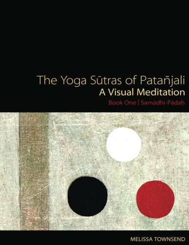 The Yoga Sutras of Patanjali: A Visual Meditation. Book One | Samadhi Padah. Paintings, Translation, and Commentary (Volume 1)
