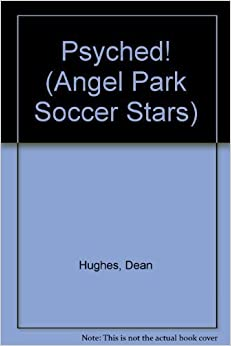 Book PSYCHED! (ANGEL PARK SOCCER ST (Angel Park Soccer Stars) by Dean Hughes (1992-03-17)