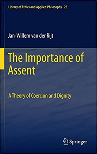 The Importance of Assent: A Theory of Coercion and Dignity (Library of Ethics and Applied Philosophy)