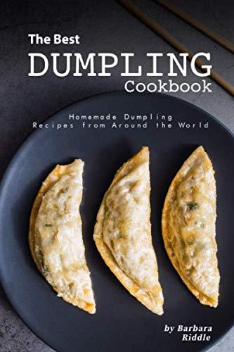The Best Dumpling Cookbook: Homemade Dumpling Recipes from Around the World