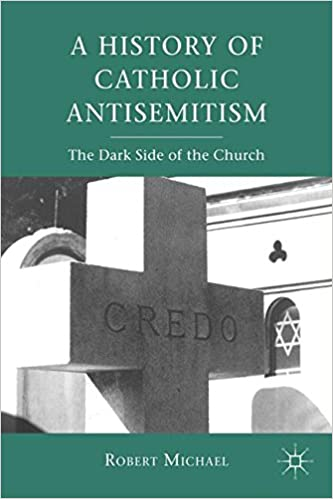 A history of catholic antisemitism the dark side of the church r a history of catholic antisemitism the dark side of the church r michael 9780230111318 amazon books fandeluxe Image collections