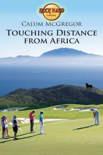 Touching Distance from Africa (Rock Hard Caddie) (Volume 3)