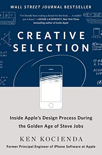 Creative Selection: Inside Apple's Design Process During the Golden Age of Steve Jobs (Apple Programming)