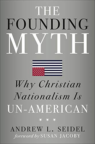 Books : The Founding Myth: Why Christian Nationalism Is Un-American