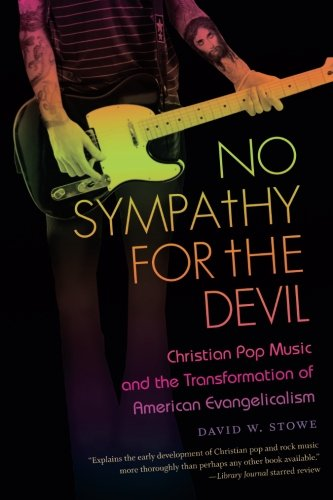 No Sympathy for the Devil: Christian Pop Music and the Transformation of American Evangelicalism