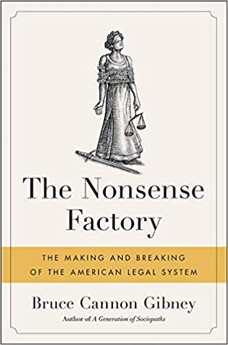 cover image, The Nonsense Factory: The Making and Breaking of the American Legal System