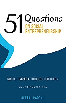 51 Questions on Social Entrepreneurship: Social Impact Through Business, An  Actionable Q&A by [Parekh, Neetal]