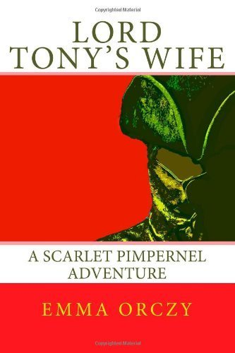 Lord Tony's Wife: A Scarlet Pimpernel Adventure by Emmuska Baroness Orczy de Orczi (2014-03-23)