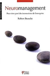 Neuromanagement : Pour tirer parti des inconscients de l'entreprise par Robert Branche