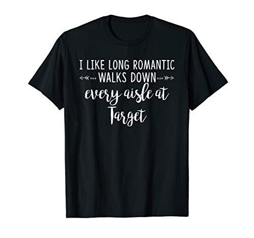 I Like Long Romantic Walks Down Every Aisle At Target Shirt]()