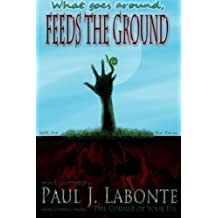 What goes around, Feeds the Ground.: book one, the Farm.