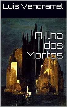 A Ilha dos Mortos por [Vendramel, Luis]