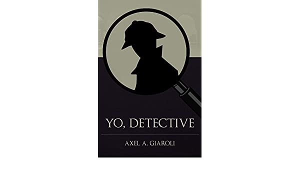 Amazon.com: Yo, detective (Spanish Edition) eBook: Axel A. Giaroli: Kindle Store