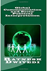 Global Communication and Socio-Political Interpretation by Dwivedi Ratnesh (2015-07-07) Paperback Paperback