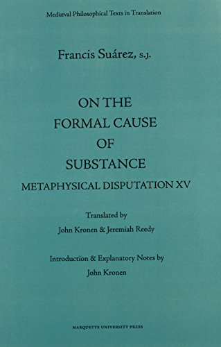 On the Formal Cause of Substance: Metaphysical Disputation XV (Mediaeval Philosophical Texts in Translation)