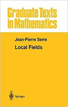 Local Fields: 67 (Graduate Texts in Mathematics)