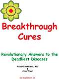 Breakthrough Cures - Revolutionary Answers to the Deadliest Diseases (English Edition)