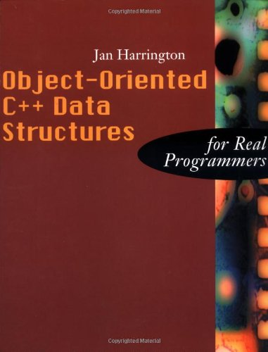 Object-Oriented C++ Data Structures For Real Programmers (The Morgan Kaufmann Series In Data Management Systems)