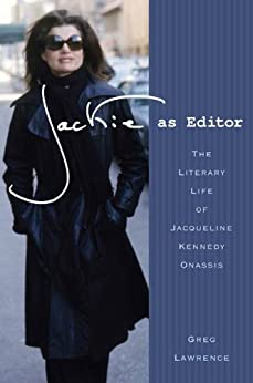 Jackie as Editor: The Literary Life of Jacqueline Kennedy Onassis by [Lawrence, Greg]