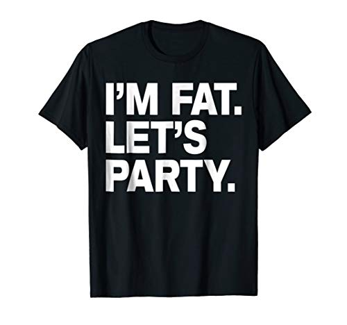 I'm Fat Let's Party Humor Funny Drinking Adult TShirt