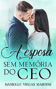 A ESPOSA SEM MEMÓRIA DO CEO : Série Família Quotar - Livro I