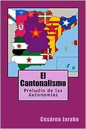 El Cantonalismo: Preludio de las Autonomias: Amazon.es: Jarabo, Cesareo: Libros