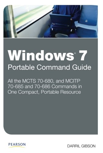 Windows 7 Portable Command Guide: MCTS 70-680, 70-685 and 70-686 (686 Manual)