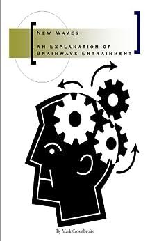 New Waves - An Explanation of Brainwave Entrainment by [Crossthwaite, Mark]
