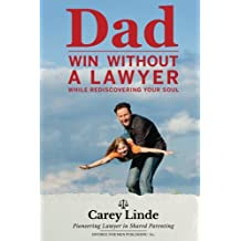 Dad, Win Without A Lawyer: While Rediscovering Your Soul