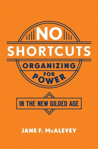 No Shortcuts: Organizing for Power in the New Gilded Age -  McAlevey, Jane F., Student, Paperback