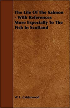 Book The Life of the Salmon - With References More Especially to the Fish in Scotland