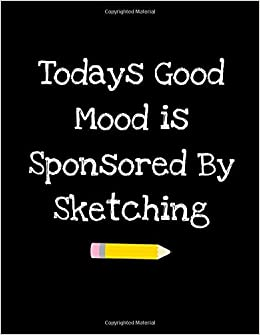 Amazon.com: Today\'s Good Mood Is Sponsored By Sketching ...