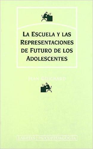 La Escuela y Las Representaciones de Futuro de Los Adolescentes (Spanish Edition)