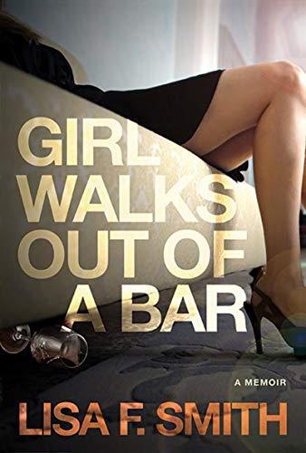 Girl Walks Out of a Bar: A Memoir (A Girl Walks Into A Bar)