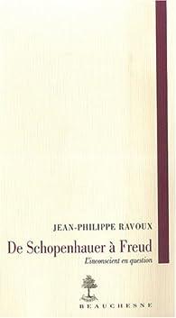 De Schopenhauer à Freud. L'inconscient en question par Jean-Philippe Ravoux