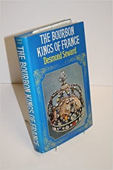 The Bourbon kings of France by Desmond Seward (1976-08-01)