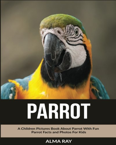 Parrot: A Children Pictures Book About Parrot With Fun Parrot Facts and Photos For Kids