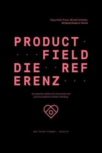 Product Field - Die Referenz. Das kognitive Medium für Innovation und gemeinschaftliches Product Thinking (Edition NFO)