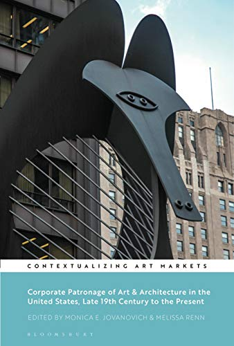 Corporate Patronage of Art & Architecture in the United States, Late 19th Century to the Present (Contextualizing Art Markets) por Melissa Renn