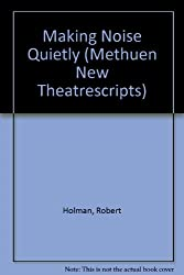 MAKING NOISE QUIETLY (Methuen New Theatrescript)