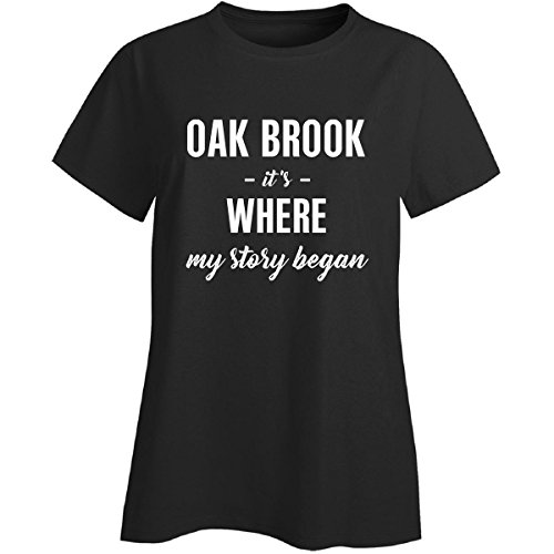 Oak Brook It's Where My Story Began Cool Gift - Ladies T-Shirt Black Ladies - Is Oak Brook Where