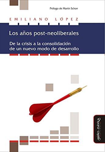 Los años post-neoliberales: De la crisis a la consolidación de un nuevo modo